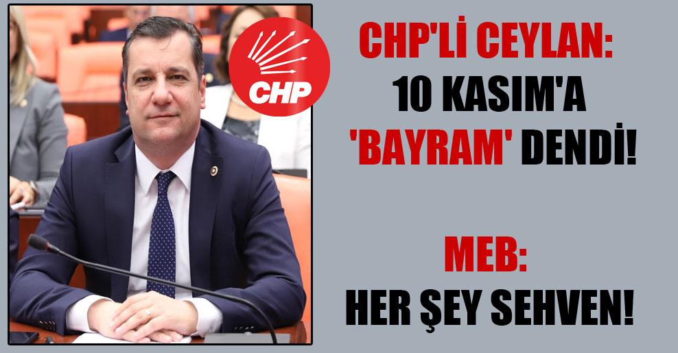 CHP'li Ceylan: 10 Kasım'a 'bayram' dendi!  MEB: Her şey sehven!