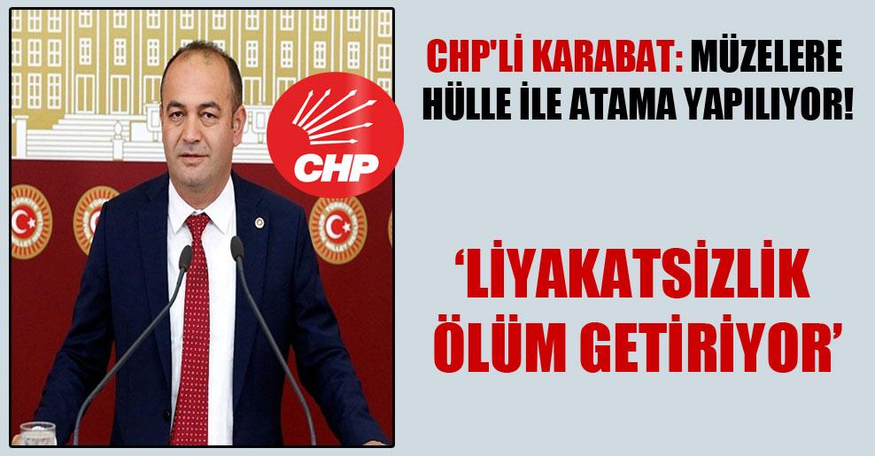 CHP'li Karabat: Müzelere hülle ile atama yapılıyor!