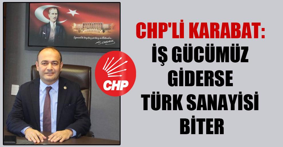 CHP'li Karabat: İş gücümüz giderse Türk sanayisi biter