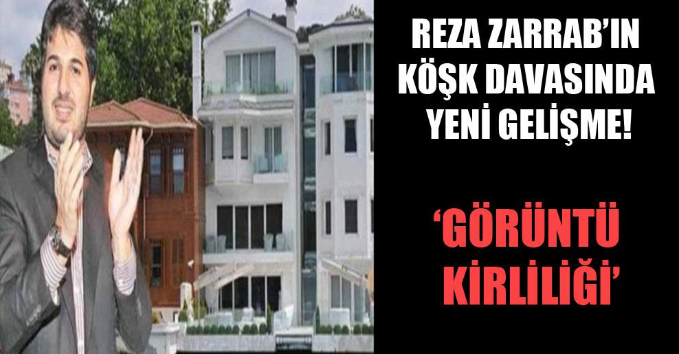 Reza Zarrab'ın köşk davasında yeni gelişme!