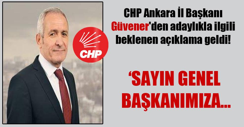 CHP Ankara İl Başkanı Güvener'den adaylıkla ilgili beklenen açıklama geldi!