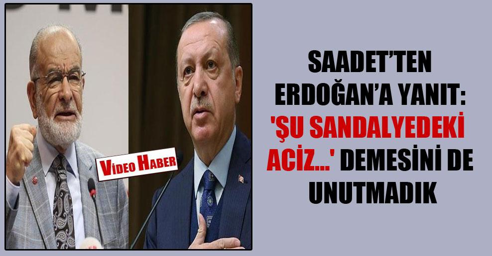 Saadet'ten Erdoğan'a yanıt: 'Şu sandalyedeki aciz…' demesini de unutmadık