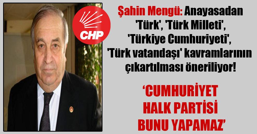 Şahin Mengü: Anayasadan 'Türk', 'Türk Milleti', 'Türkiye Cumhuriyeti', 'Türk vatandaşı' kavramlarının çıkartılması öneriliyor!