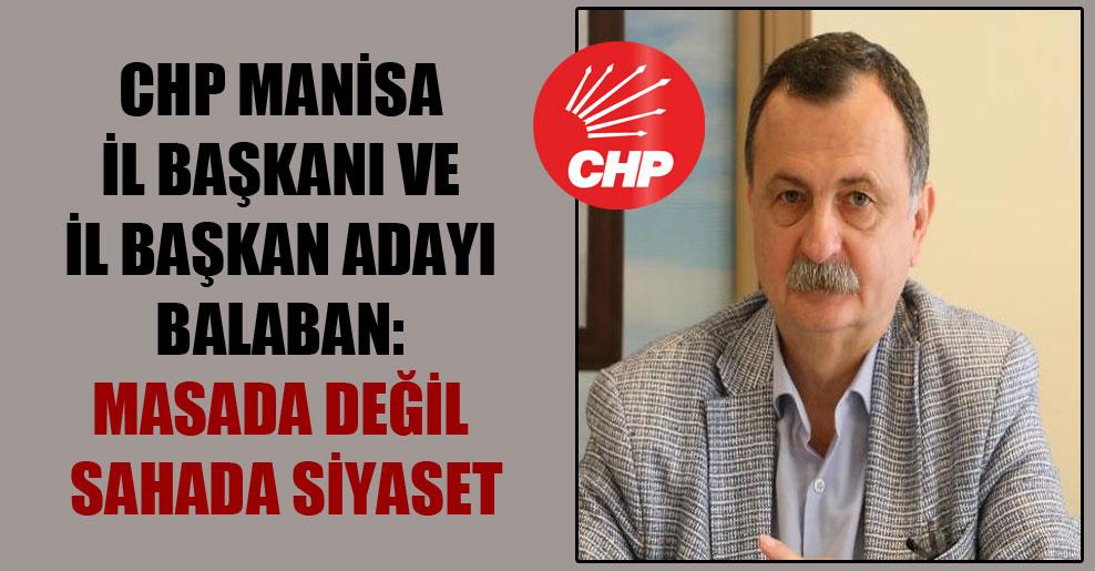CHP Manisa İl Başkanı ve il başkan adayı Balaban: Masada değil sahada siyaset