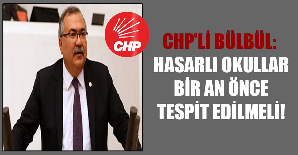 CHP'li Bülbül: Hasarlı okullar bir an önce tespit edilmeli!