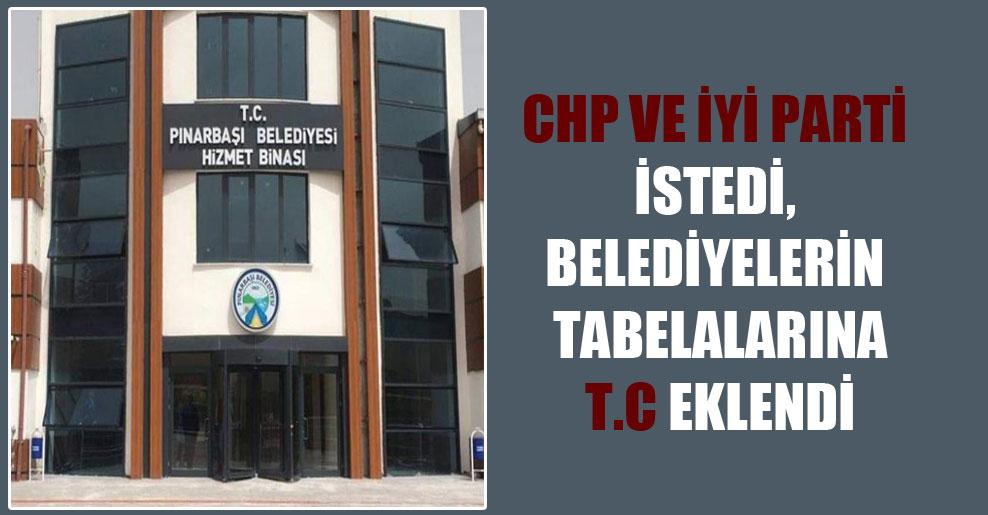 CHP ve İYİ Parti istedi, belediyelerin tabelalarına T.C eklendi