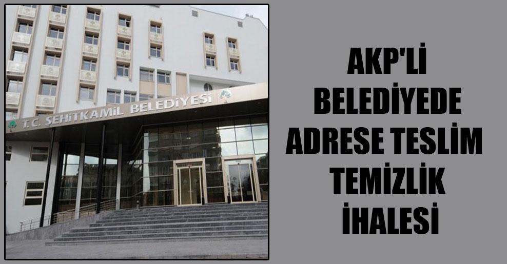 AKP'li belediyede adrese teslim temizlik ihalesi