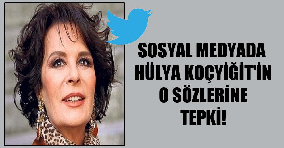 Sosyal medyada Hülya Koçyiğit'in o sözlerine tepki!