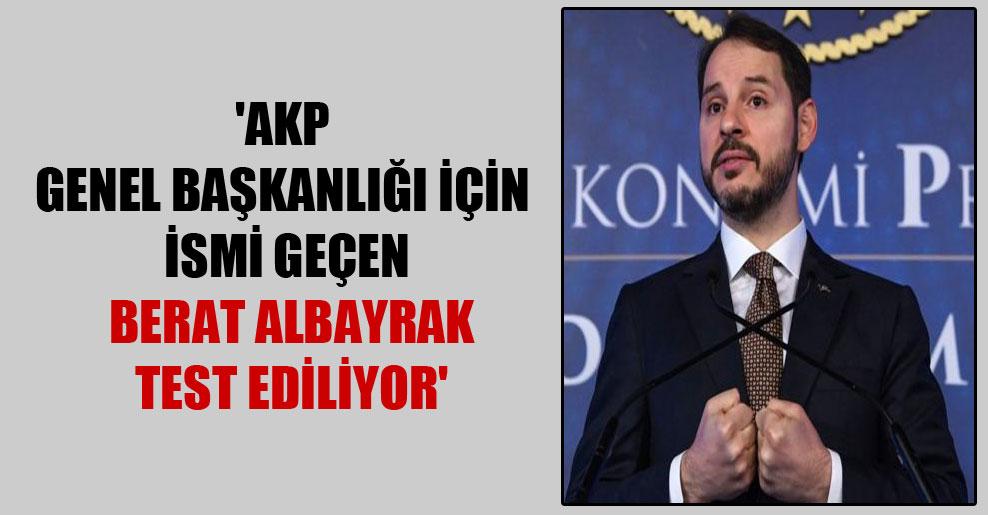 'AKP Genel Başkanlığı için ismi geçen Berat Albayrak test ediliyor'