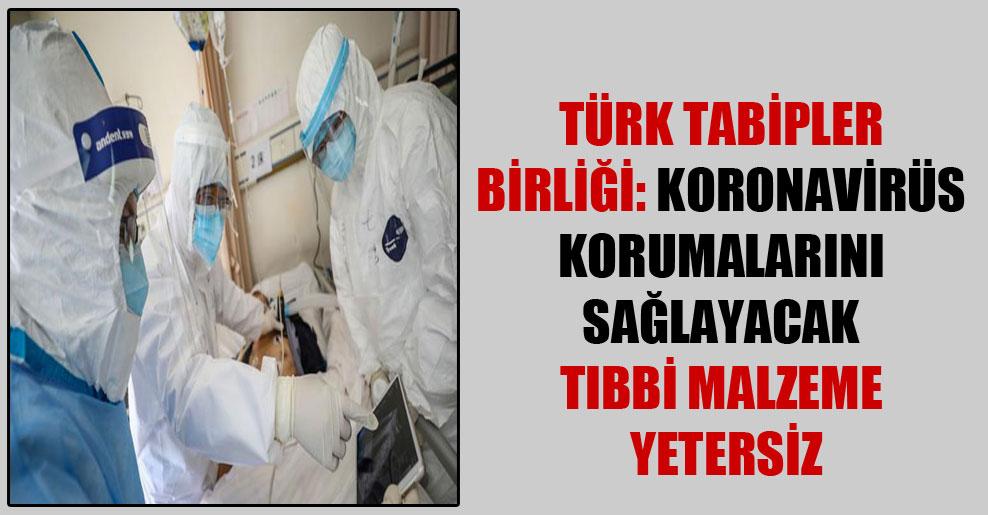 Türk Tabipler Birliği: Koronavirüs korumalarını sağlayacak tıbbi malzeme yetersiz