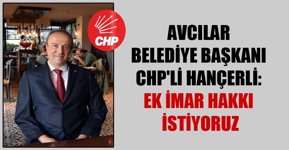 Avcılar Belediye Başkanı CHP'li Hançerli: Ek imar hakkı istiyoruz