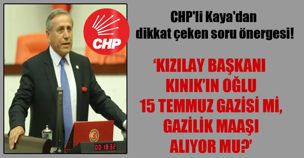 CHP'li Kaya'dan dikkat çeken soru önergesi!