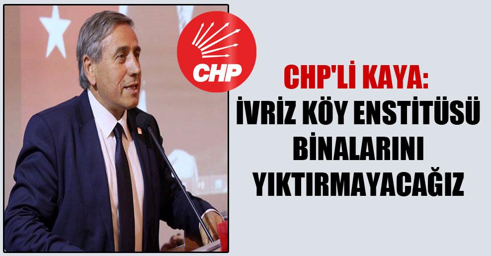 CHP'li Kaya: İvriz Köy Enstitüsü binalarını yıktırmayacağız