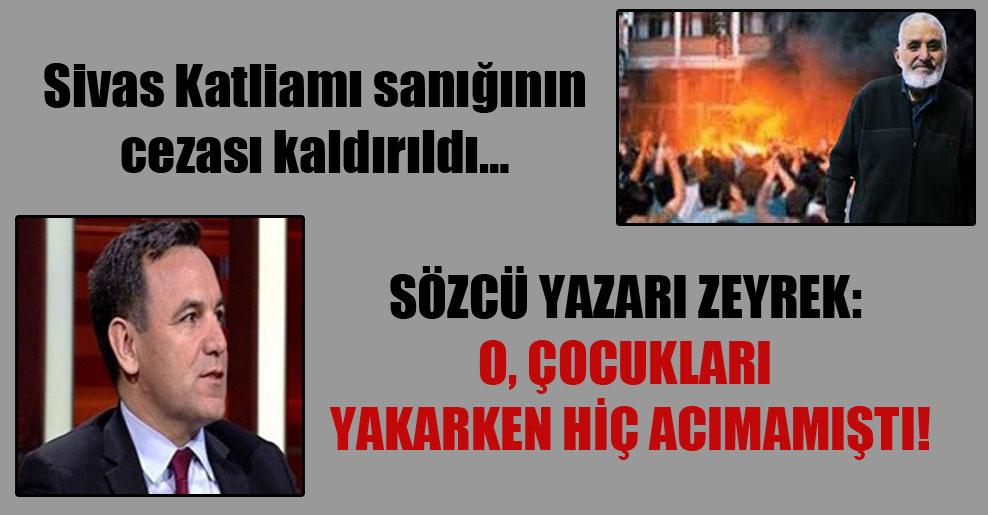 Sivas Katliamı sanığının cezası kaldırıldı… Sözcü yazarı Zeyrek: O çocukları yakarken hiç acımamıştı!