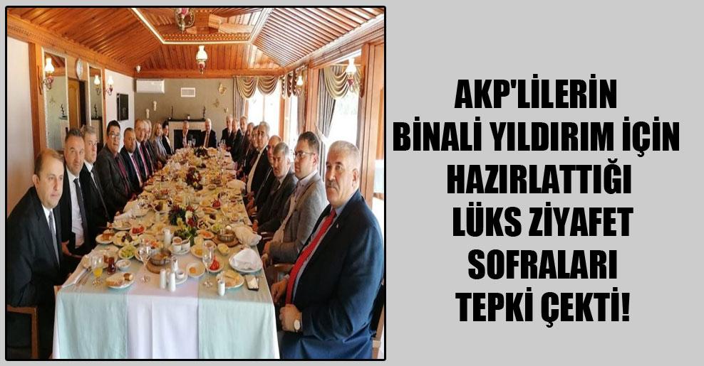 AKP'lilerin Binali Yıldırım için hazırlattığı lüks ziyafet sofraları tepki çekti!