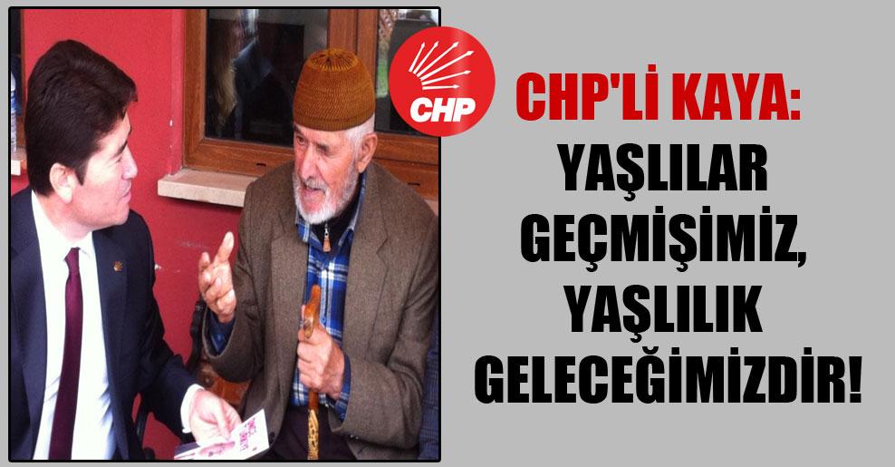 CHP'li Kaya: Yaşlılar geçmişimiz, yaşlılık geleceğimizdir!