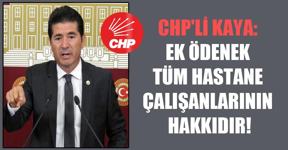 CHP'li Kaya: Ek ödenek tüm hastane çalışanlarının hakkıdır!