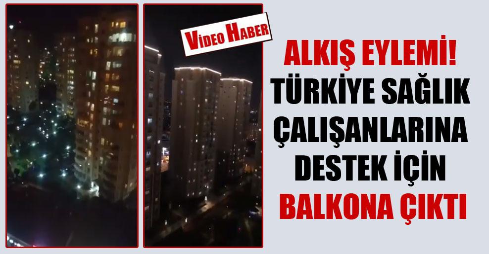 Alkış eylemi! Türkiye sağlık çalışanlarına destek için balkona çıktı