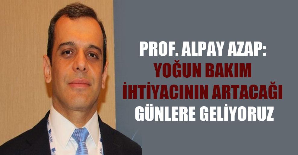 Prof. Alpay Azap: Yoğun bakım ihtiyacının artacağı günlere geliyoruz