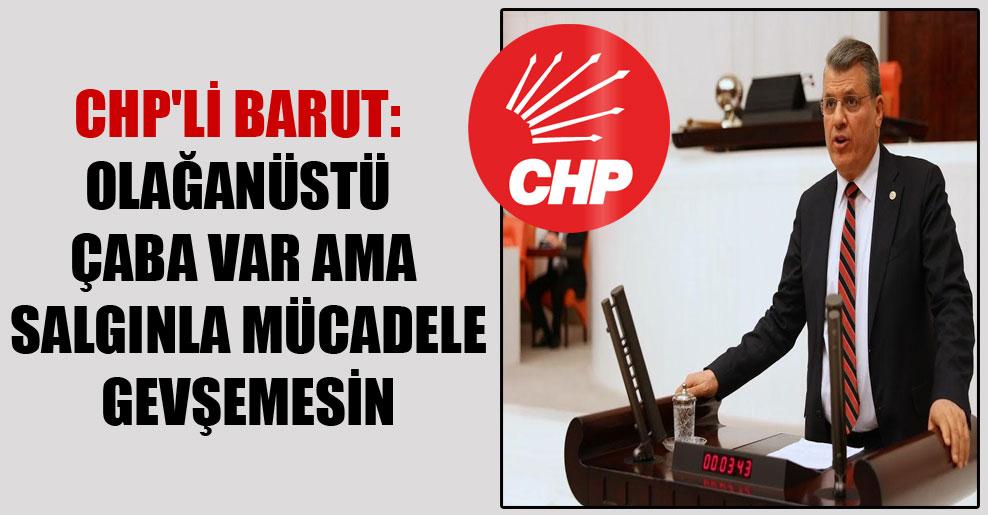 CHP'li Barut: Olağanüstü çaba var ama salgınla mücadele gevşemesin