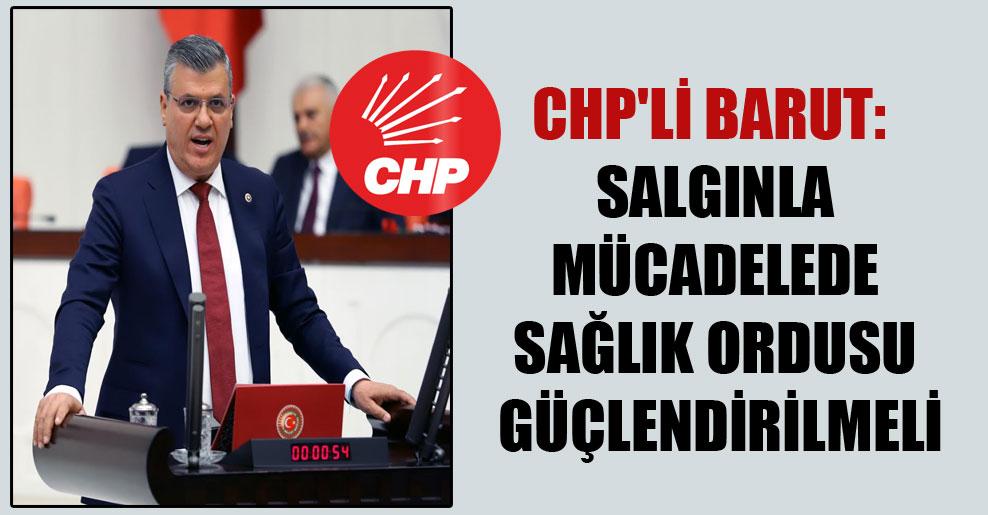 CHP'li Barut: Salgınla mücadelede sağlık ordusu güçlendirilmeli