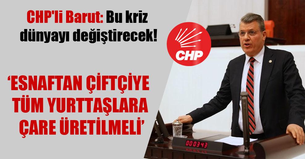 CHP'li Barut: Bu kriz dünyayı değiştirecek!