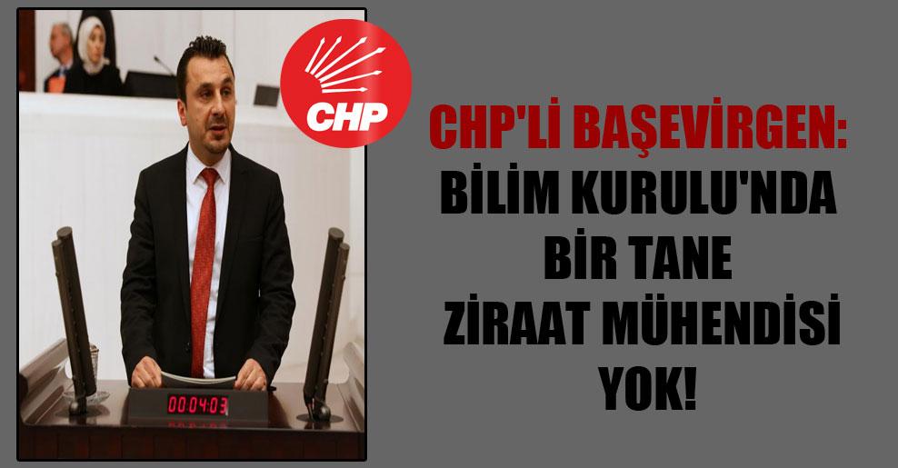CHP'li Başevirgen: Bilim Kurulu'nda bir tane ziraat mühendisi yok!