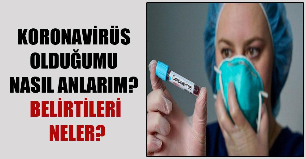 Koronavirüs olduğumu nasıl anlarım? Belirtileri neler?
