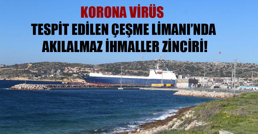 Korona virüs tespit edilen Çeşme Limanı'nda akılalmaz ihmaller zinciri!