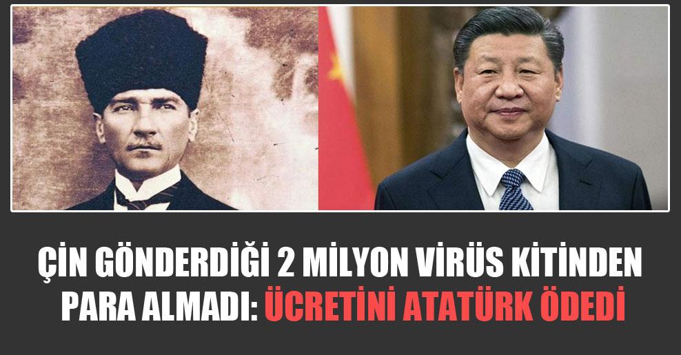 Çin gönderdiği 2 milyon virüs kitinden para almadı: Ücretini Atatürk ödedi