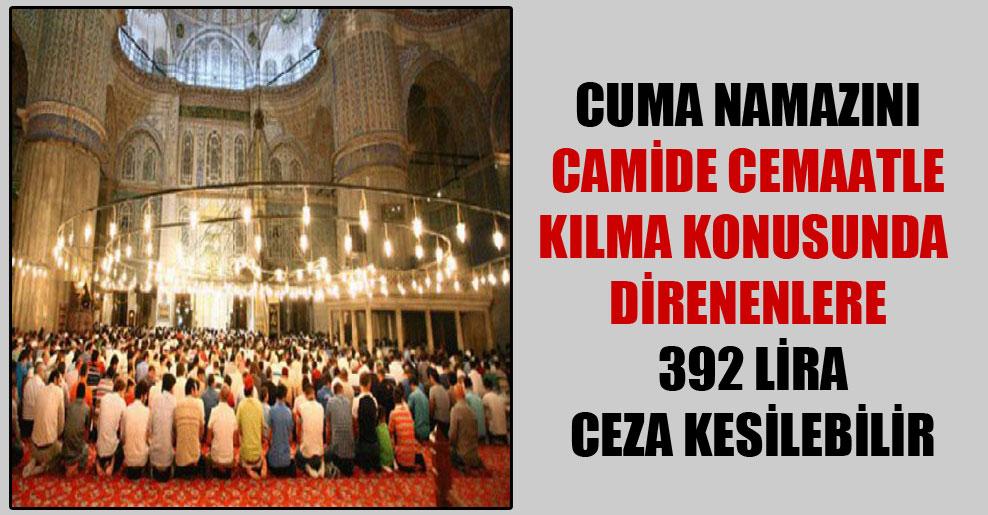 Cuma namazını camide cemaatle kılma konusunda direnenlere 392 lira ceza kesilebilir