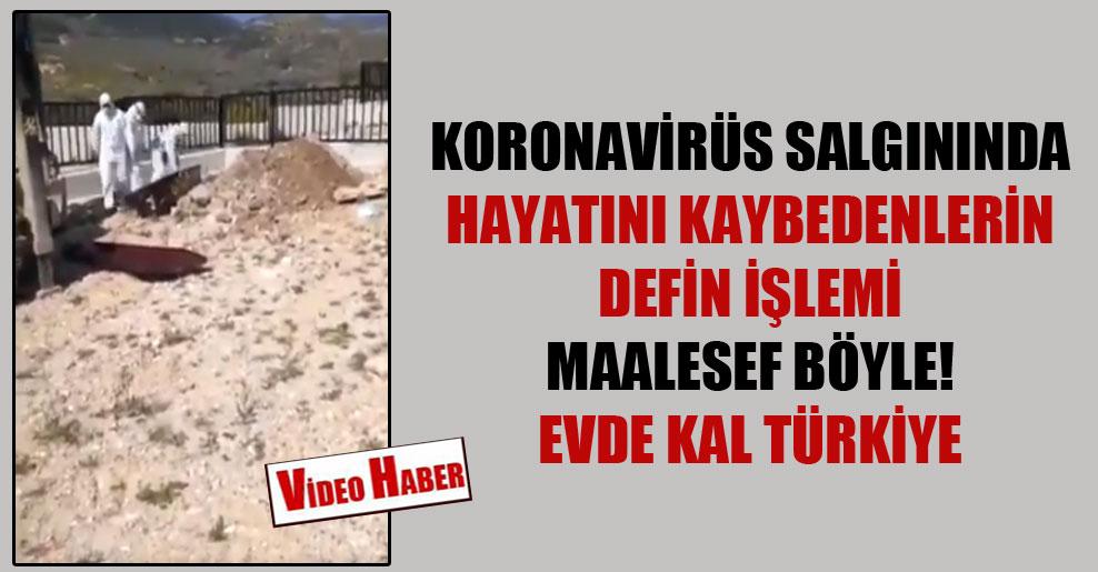 Koronavirüs salgınında hayatını kaybedenlerin defin işlemi maalesef böyle! Evde kal Türkiye