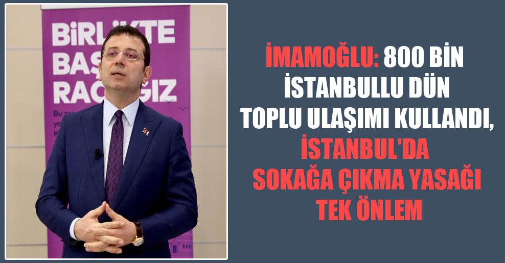 İmamoğlu: 800 bin İstanbullu dün toplu ulaşımı kullandı, İstanbul'da sokağa çıkma yasağı tek önlem