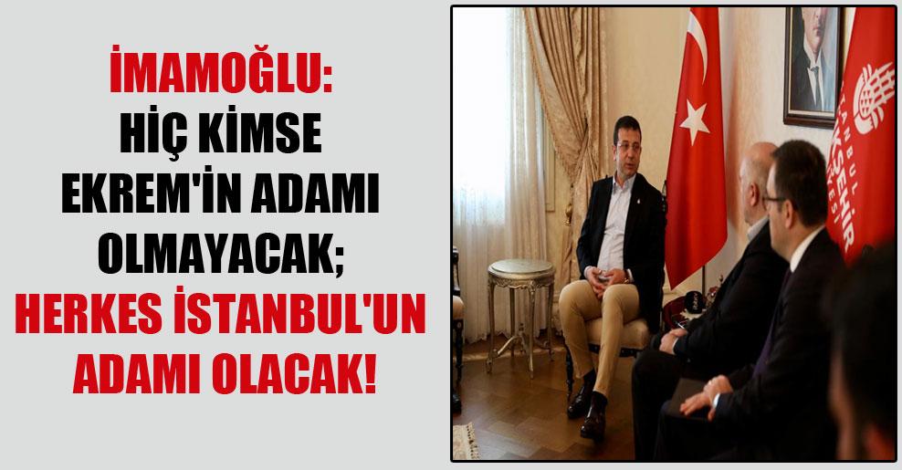 İmamoğlu: Hiç kimse Ekrem'in adamı olmayacak; herkes İstanbul'un adamı olacak!