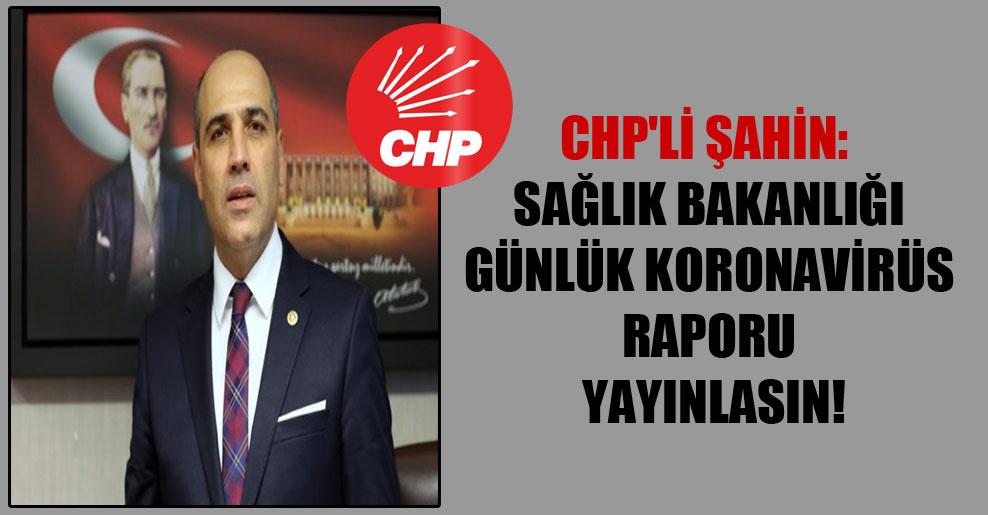 CHP'li Şahin: Sağlık Bakanlığı günlük koronavirüs raporu yayınlasın!