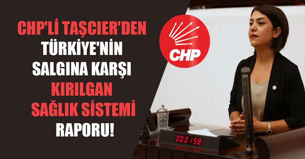 CHP'li Taşcıer'den Türkiye'nin salgına karşı kırılgan sağlık sistemi raporu!
