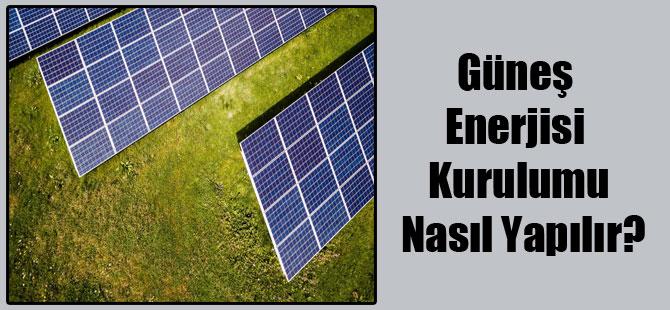 Güneş Enerjisi Kurulumu Nasıl Yapılır?