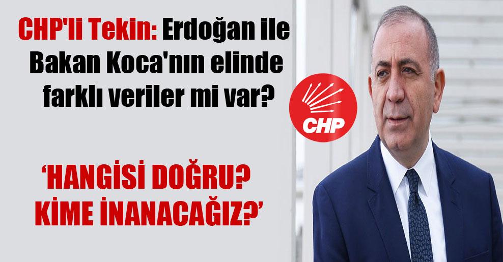 CHP'li Tekin: Erdoğan ile Bakan Koca'nın elinde farklı veriler mi var?