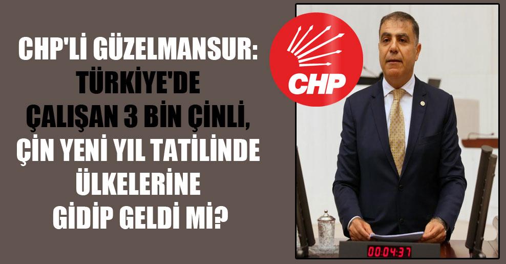 CHP'li Güzelmansur: Türkiye'de çalışan 3 bin Çinli, Çin yeni yıl tatilinde ülkelerine gidip geldi mi?