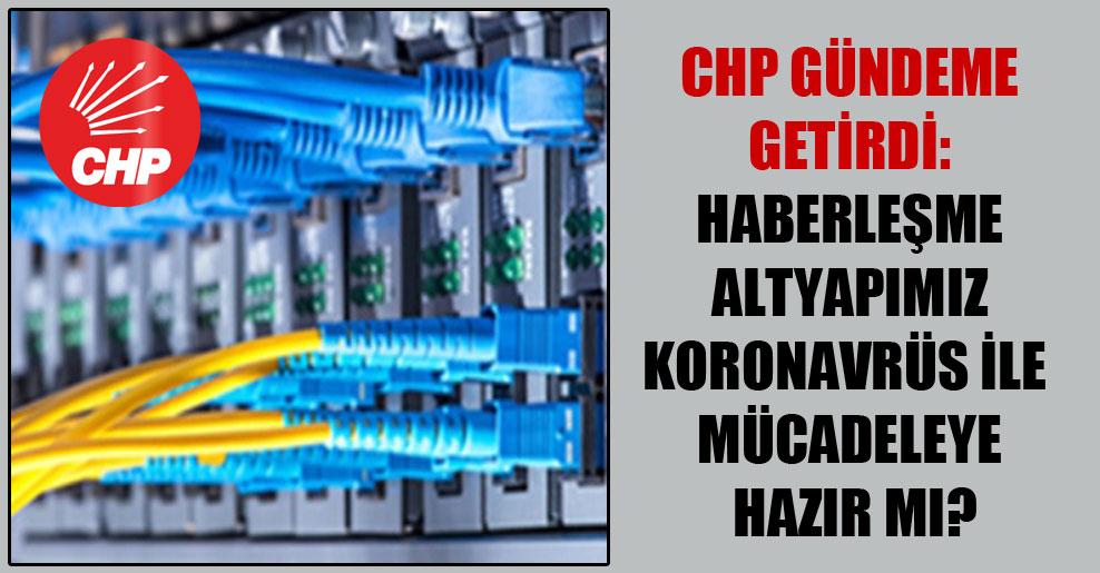 CHP gündeme getirdi: Haberleşme altyapımız koronavrüs ile mücadeleye hazır mı?