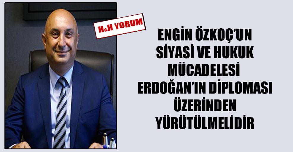 Engin Özkoç'un siyasi ve hukuk mücadelesi Erdoğan'ın diploması üzerinden yürütülmelidir