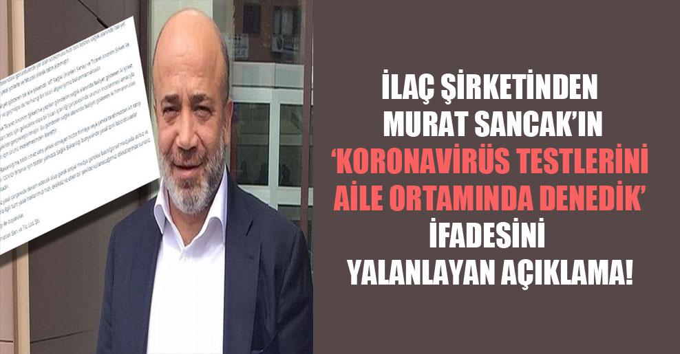 """İlaç şirketinden Murat Sancak'ın """"Koronavirüs testlerini aile ortamında denedik"""" ifadesini yalanlayan açıklama!"""