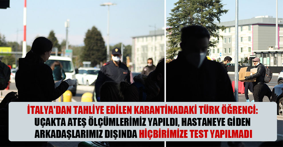 İtalya'dan tahliye edilen karantinadaki Türk öğrenci: Uçakta ateş ölçümlerimiz yapıldı, hastaneye giden arkadaşlarımız dışında hiçbirimize test yapılmadı