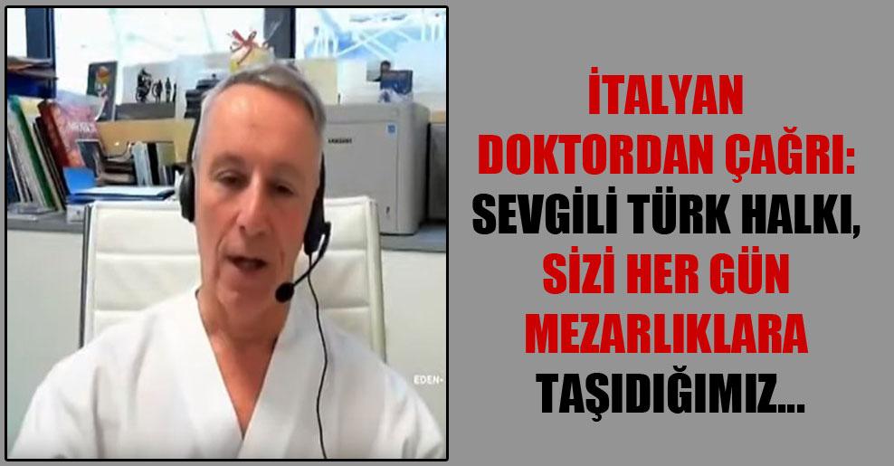 İtalyan doktordan çağrı: Sevgili Türk halkı, sizi her gün mezarlıklara taşıdığımız…