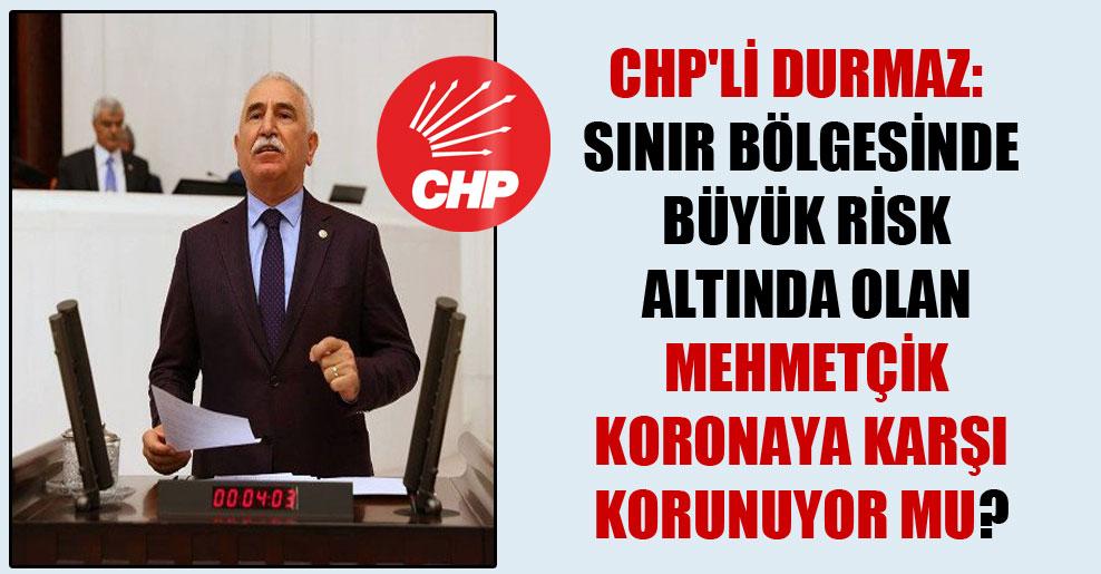 CHP'li Durmaz: Sınır bölgesinde büyük risk altında olan Mehmetçik koronaya karşı korunuyor mu?