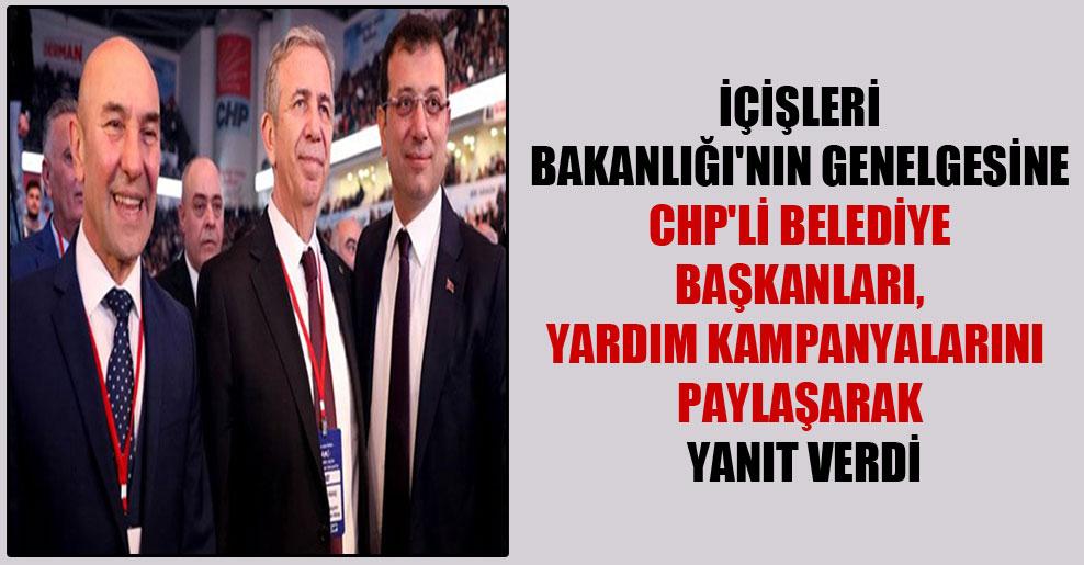 İçişleri Bakanlığı'nın genelgesine CHP'li belediye başkanları, yardım kampanyalarını paylaşarak yanıt verdi