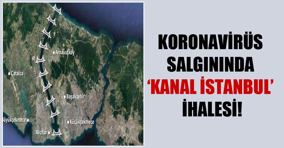Koronavirüs salgınında 'Kanal İstanbul' ihalesi!