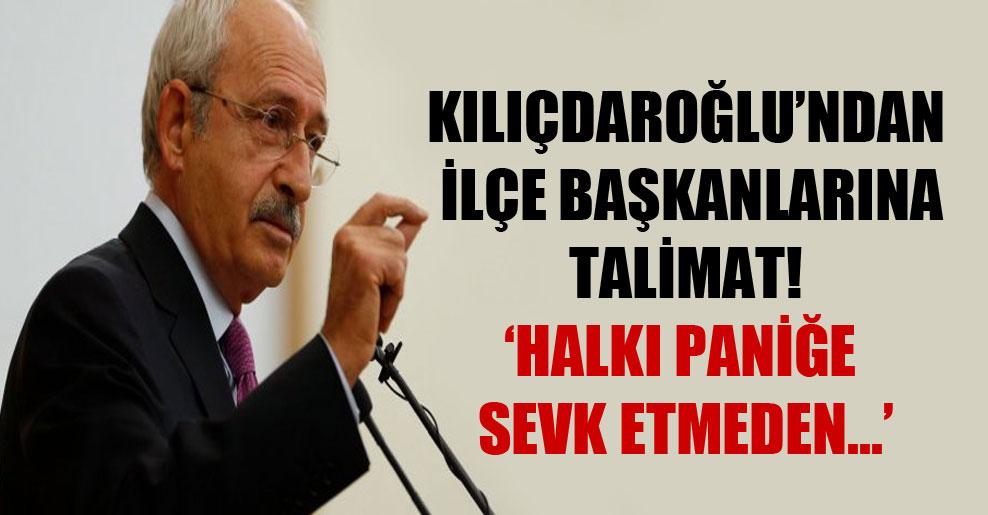 Kılıçdaroğlu'ndan ilçe başkanlarına talimat! Halkı paniğe sevk etmeden…