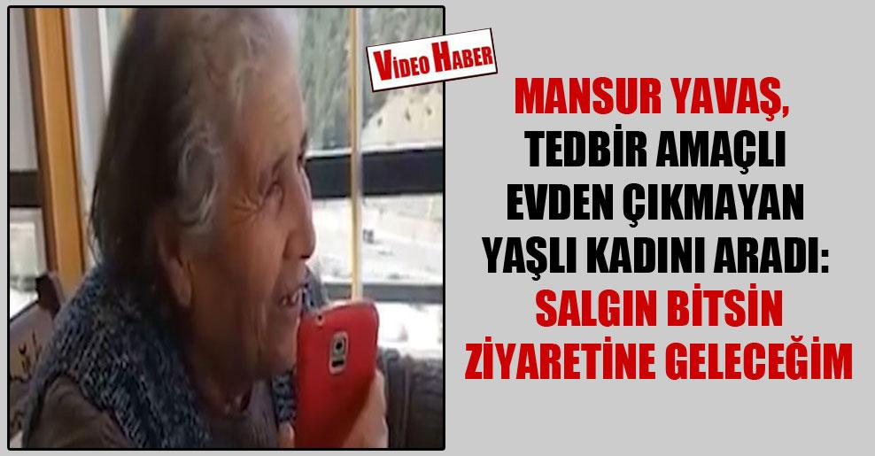 Mansur Yavaş, tedbir amaçlı evden çıkmayan yaşlı kadını aradı: Salgın bitsin ziyaretine geleceğim