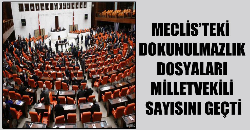 Meclis'teki dokunulmazlık dosyaları milletvekili sayısını geçti